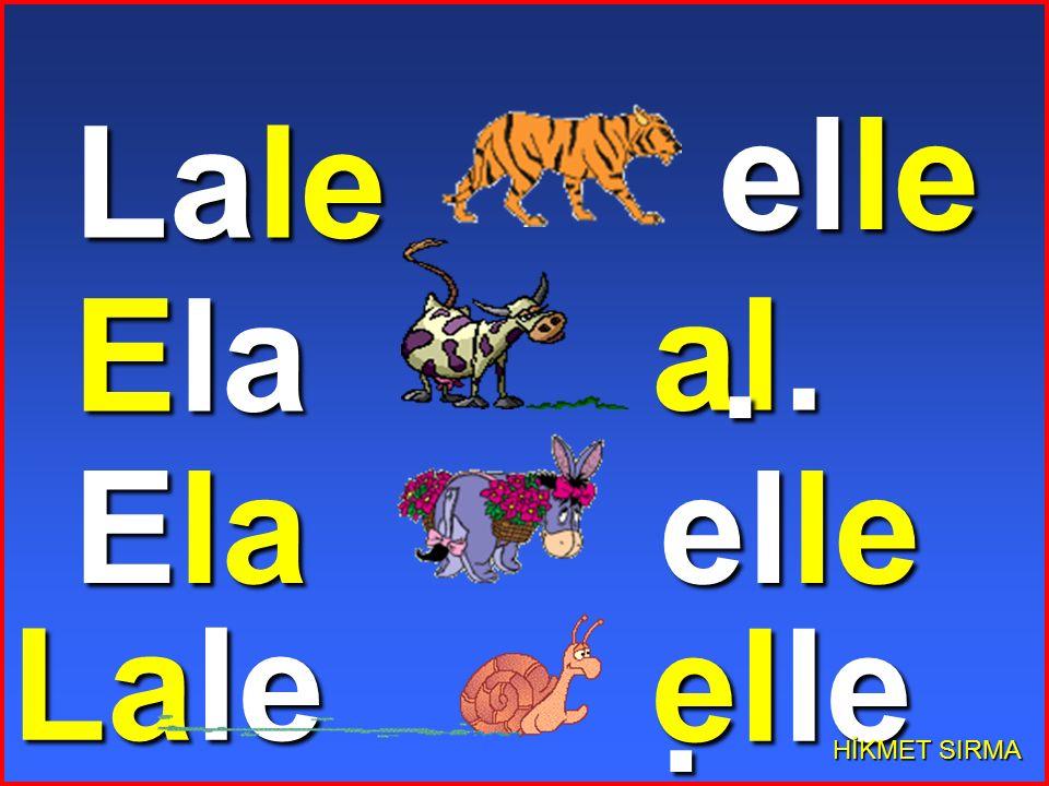 elle. Lale Ela al. Ela elle. Lale elle. HİKMET SIRMA