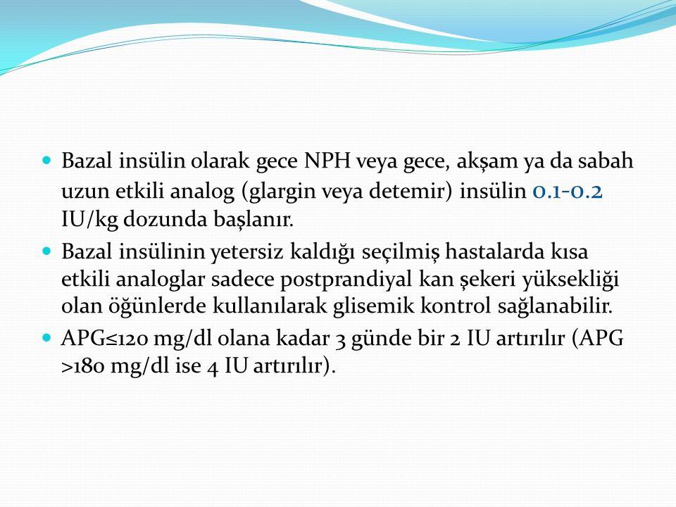 Bazal insülin olarak gece NPH veya gece, akşam ya da sabah uzun etkili analog (glargin veya detemir) insülin 0.1-0.2 IU/kg dozunda başlanır.
