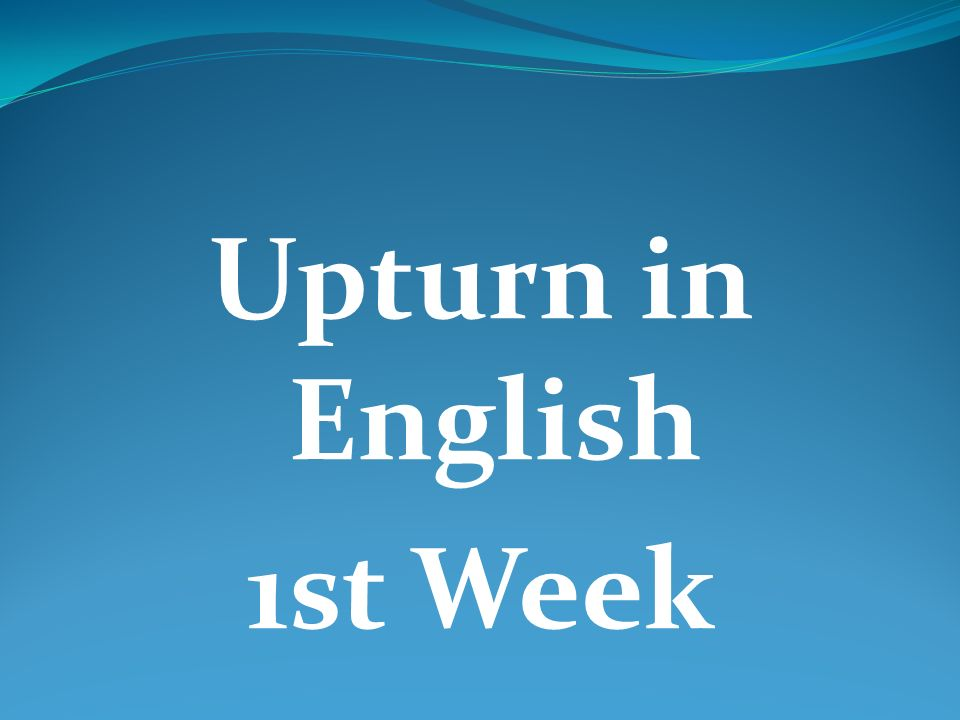 Upturn in English 1st Week