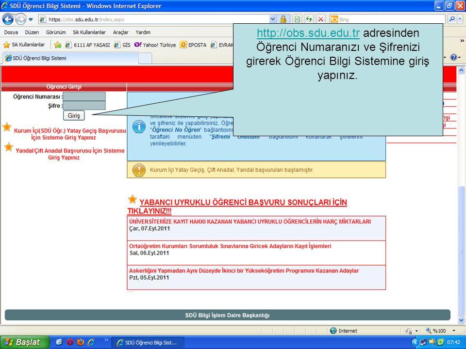 http://obs.sdu.edu.tr adresinden Öğrenci Numaranızı ve Şifrenizi girerek Öğrenci Bilgi Sistemine giriş yapınız.