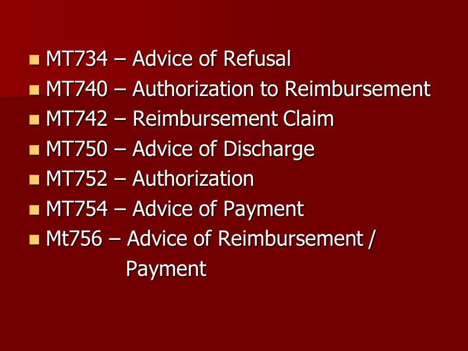 MT734 – Advice of Refusal MT740 – Authorization to Reimbursement. MT742 – Reimbursement Claim. MT750 – Advice of Discharge.