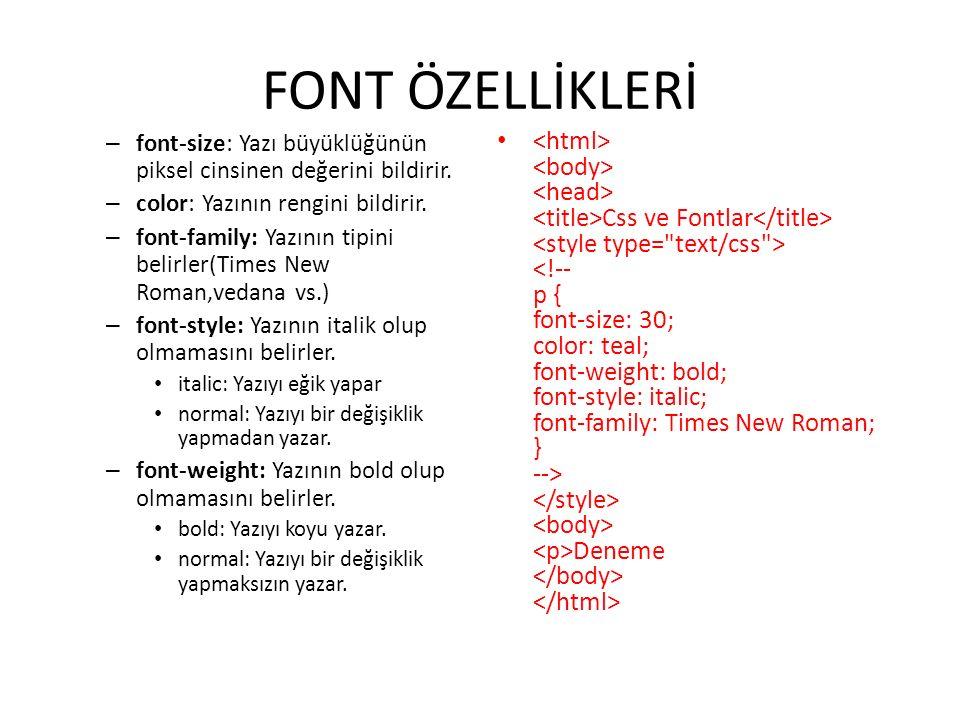 FONT ÖZELLİKLERİ font-size: Yazı büyüklüğünün piksel cinsinen değerini bildirir. color: Yazının rengini bildirir.