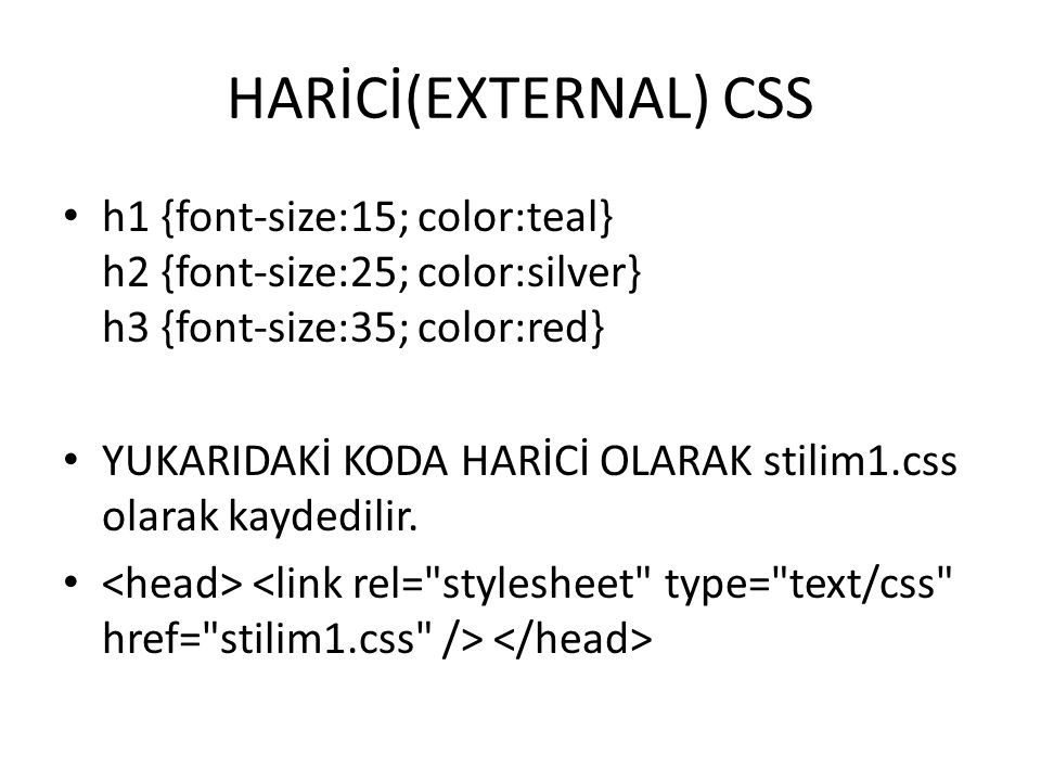 HARİCİ(EXTERNAL) CSS h1 {font-size:15; color:teal} h2 {font-size:25; color:silver} h3 {font-size:35; color:red}