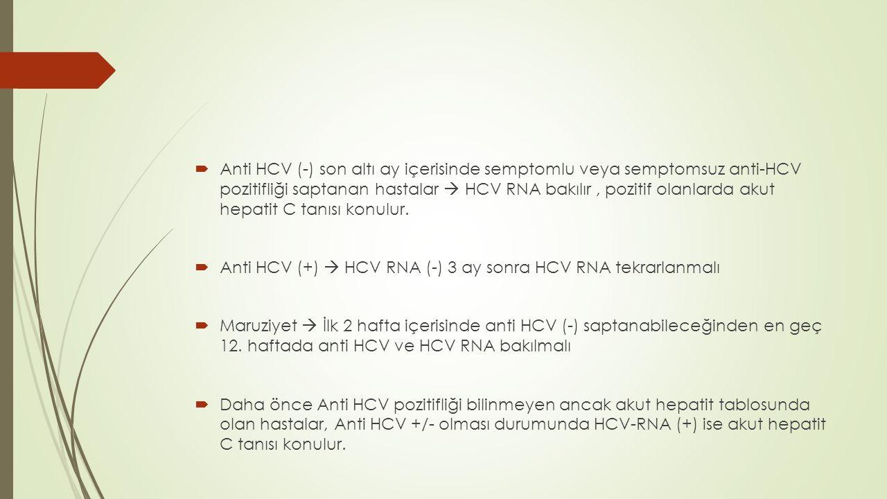 Anti HCV (-) son altı ay içerisinde semptomlu veya semptomsuz anti-HCV pozitifliği saptanan hastalar  HCV RNA bakılır , pozitif olanlarda akut hepatit C tanısı konulur.