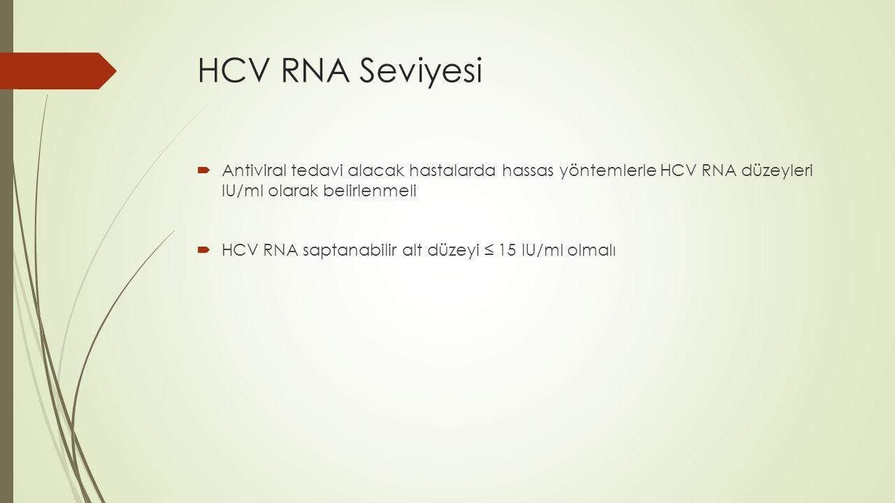 HCV RNA Seviyesi Antiviral tedavi alacak hastalarda hassas yöntemlerle HCV RNA düzeyleri IU/ml olarak belirlenmeli.