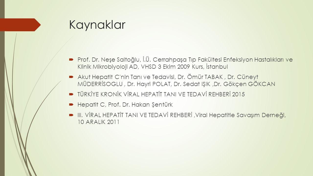 Kaynaklar Prof. Dr. Neşe Saltoğlu, İ.Ü. Cerrahpaşa Tıp Fakültesi Enfeksiyon Hastalıkları ve Klinik Mikrobiyoloji AD, VHSD 3 Ekim 2009 Kurs, İstanbul.