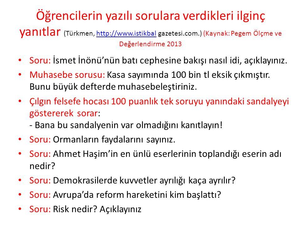 Öğrencilerin yazılı sorulara verdikleri ilginç yanıtlar (Türkmen, http://www.istikbal gazetesi.com.) (Kaynak: Pegem Ölçme ve Değerlendirme 2013