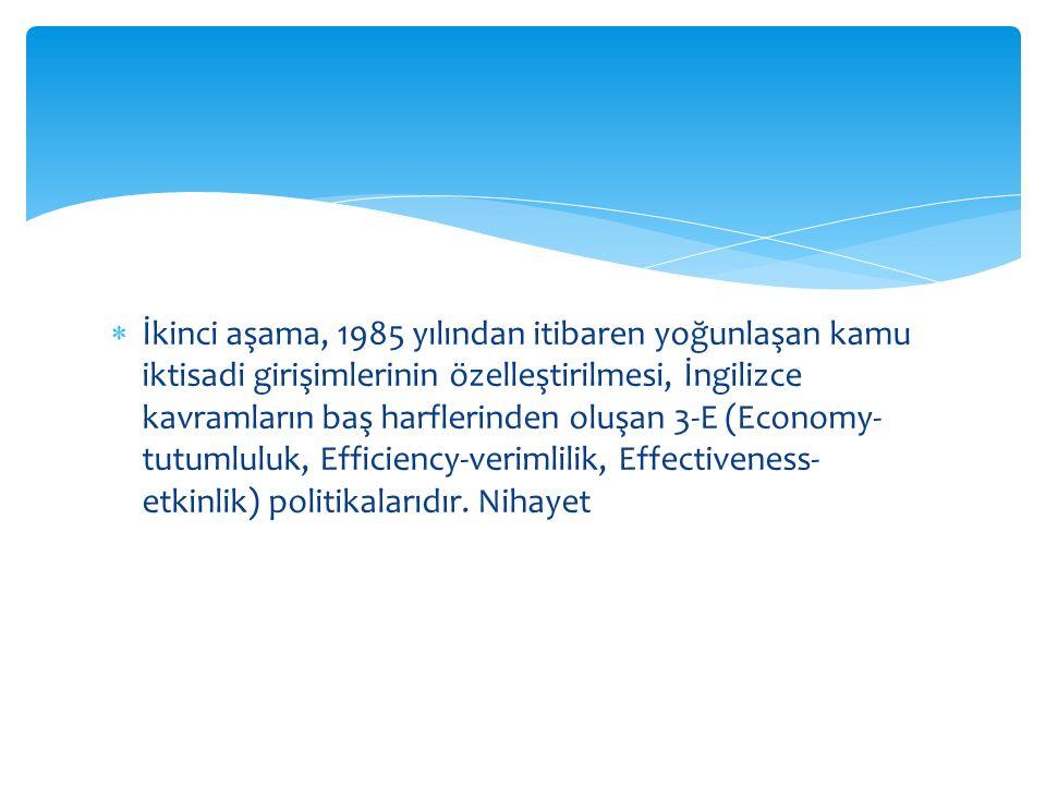 İkinci aşama, 1985 yılından itibaren yoğunlaşan kamu iktisadi girişimlerinin özelleştirilmesi, İngilizce kavramların baş harflerinden oluşan 3-E (Economy-tutumluluk, Efficiency-verimlilik, Effectiveness-etkinlik) politikalarıdır.