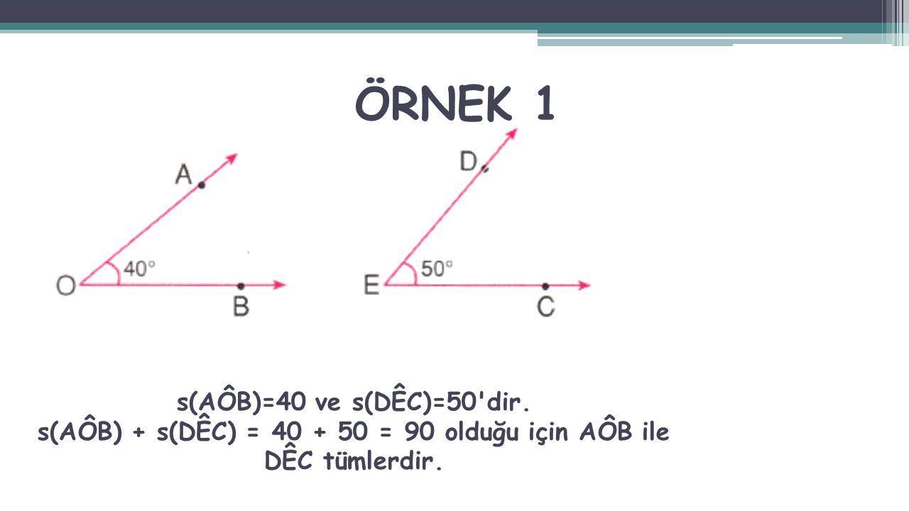 s(AÔB) + s(DÊC) = 40 + 50 = 90 olduğu için AÔB ile DÊC tümlerdir.