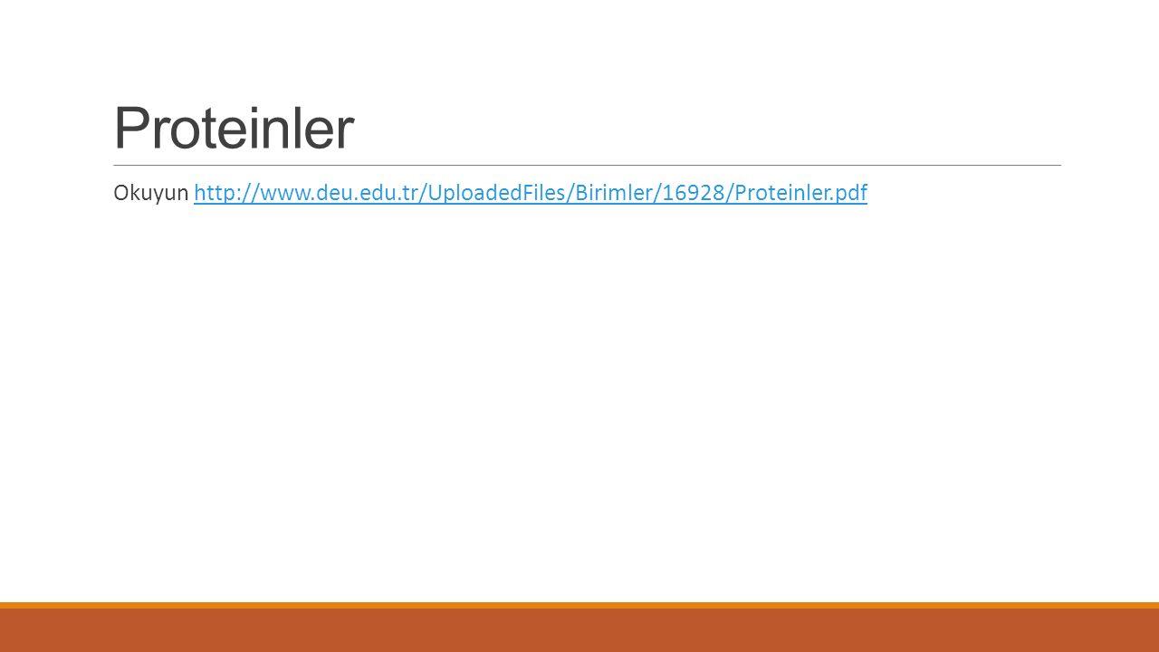 Proteinler Okuyun http://www.deu.edu.tr/UploadedFiles/Birimler/16928/Proteinler.pdf
