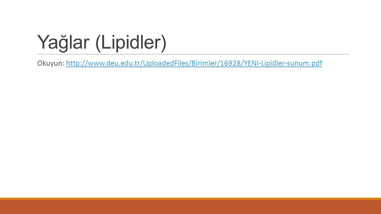 Yağlar (Lipidler) Okuyun: http://www.deu.edu.tr/UploadedFiles/Birimler/16928/YENI-Lipidler-sunum.pdf.
