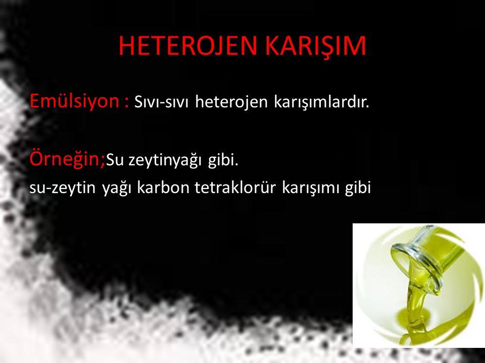 HETEROJEN KARIŞIM Emülsiyon : Sıvı-sıvı heterojen karışımlardır.