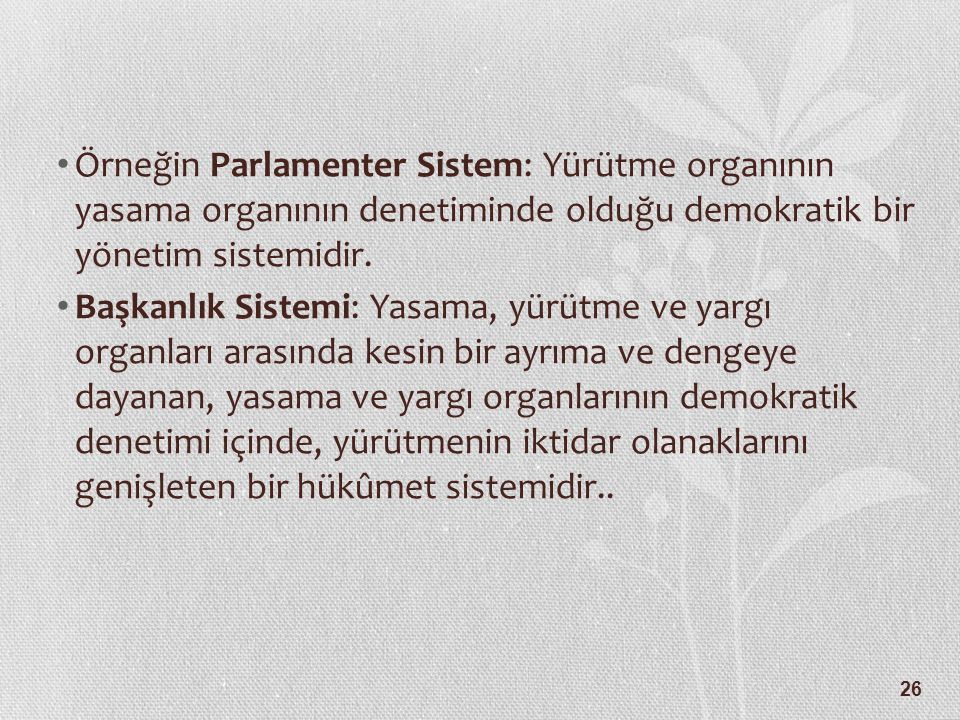Örneğin Parlamenter Sistem: Yürütme organının yasama organının denetiminde olduğu demokratik bir yönetim sistemidir.