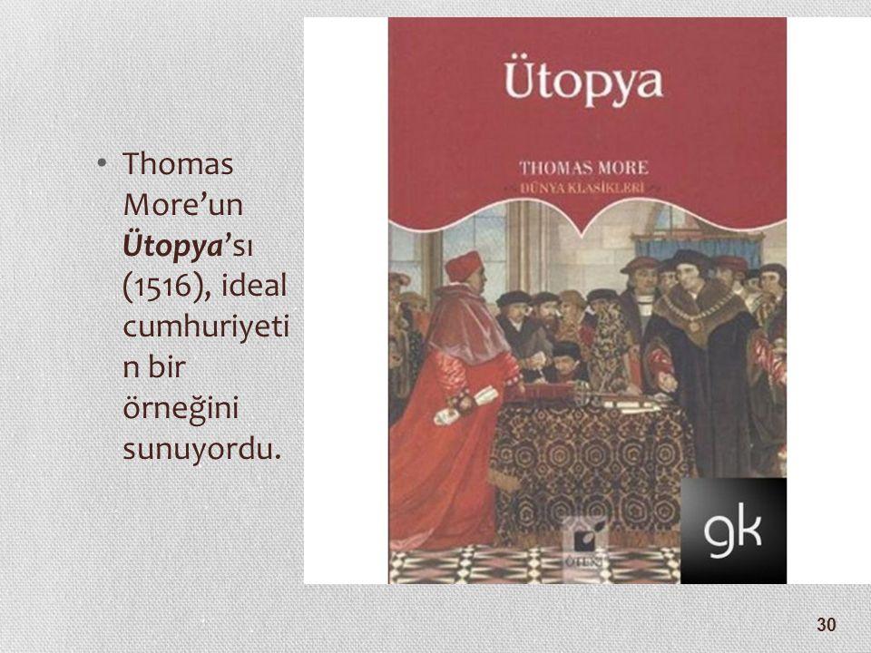 Thomas More'un Ütopya'sı (1516), ideal cumhuriyeti n bir örneğini sunuyordu.