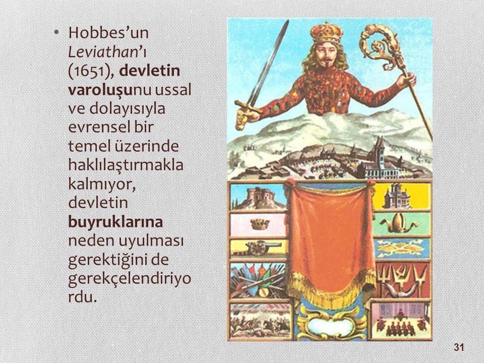 Hobbes'un Leviathan'ı (1651), devletin varoluşunu ussal ve dolayısıyla evrensel bir temel üzerinde haklılaştırmakla kalmıyor, devletin buyruklarına neden uyulması gerektiğini de gerekçelendiriyo rdu.