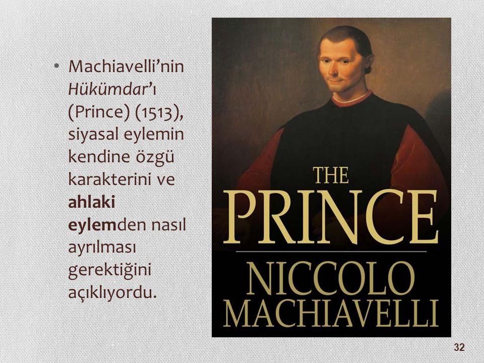 Machiavelli'nin Hükümdar'ı (Prince) (1513), siyasal eylemin kendine özgü karakterini ve ahlaki eylemden nasıl ayrılması gerektiğini açıklıyordu.