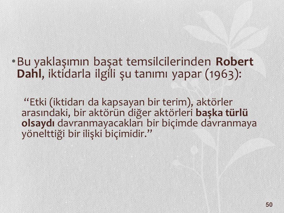 Bu yaklaşımın başat temsilcilerinden Robert Dahl, iktidarla ilgili şu tanımı yapar (1963):