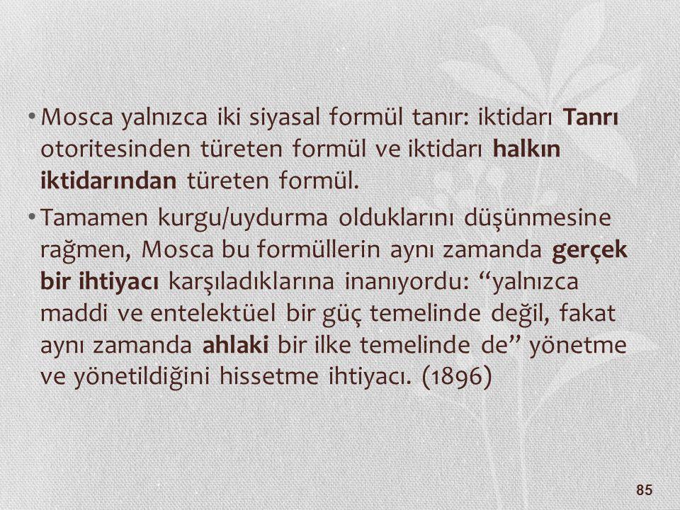 Mosca yalnızca iki siyasal formül tanır: iktidarı Tanrı otoritesinden türeten formül ve iktidarı halkın iktidarından türeten formül.