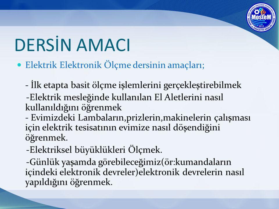 DERSİN AMACI Elektrik Elektronik Ölçme dersinin amaçları; - İlk etapta basit ölçme işlemlerini gerçekleştirebilmek.