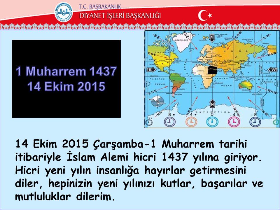 1 Muharrem 1437 14 Ekim 2015. ÜLÜĞÜ. 14 Ekim 2015 Çarşamba-1 Muharrem tarihi itibariyle İslam Alemi hicri 1437 yılına giriyor.