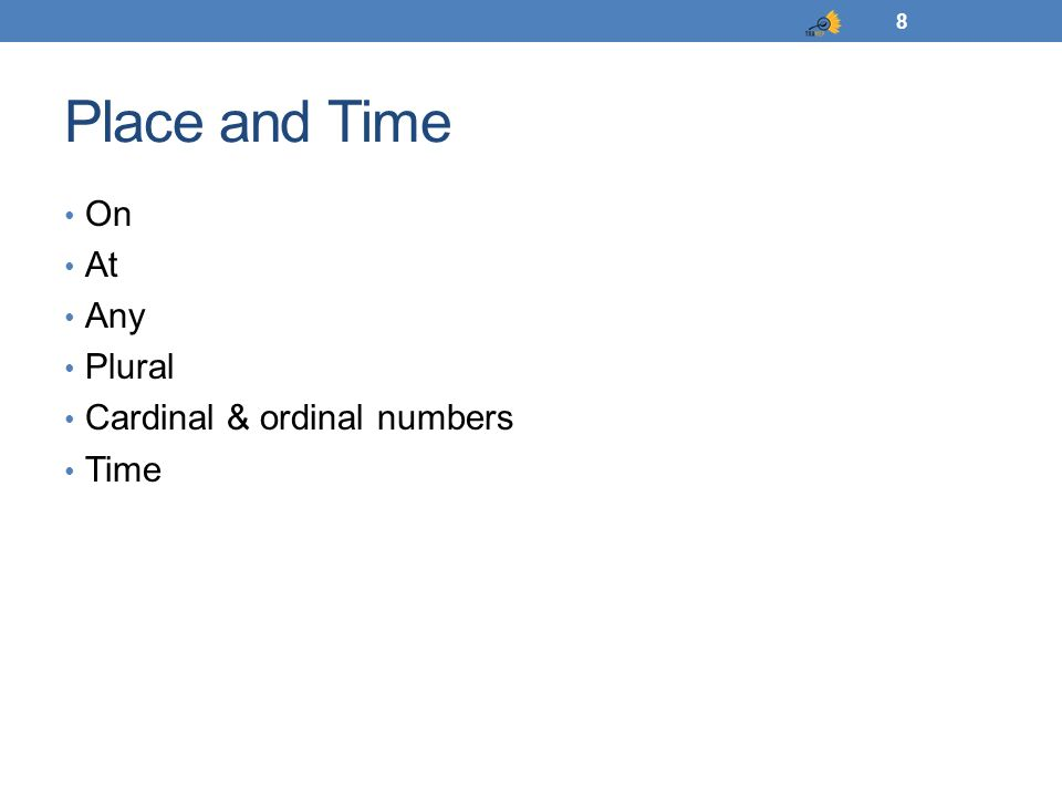 Place and Time On At Any Plural Cardinal & ordinal numbers Time