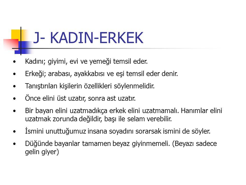 J- KADIN-ERKEK Kadını; giyimi, evi ve yemeği temsil eder.