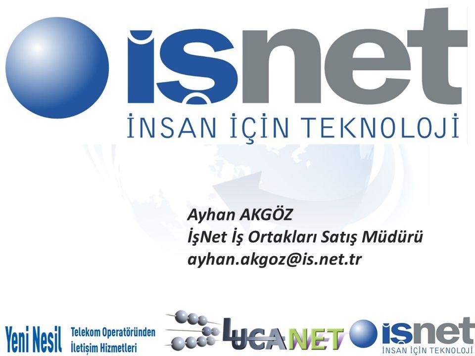 Ayhan AKGÖZ İşNet İş Ortakları Satış Müdürü ayhan.akgoz@is.net.tr
