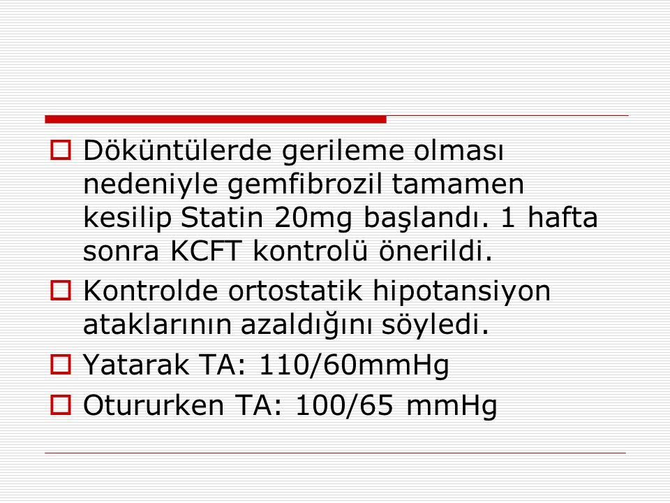 Döküntülerde gerileme olması nedeniyle gemfibrozil tamamen kesilip Statin 20mg başlandı. 1 hafta sonra KCFT kontrolü önerildi.