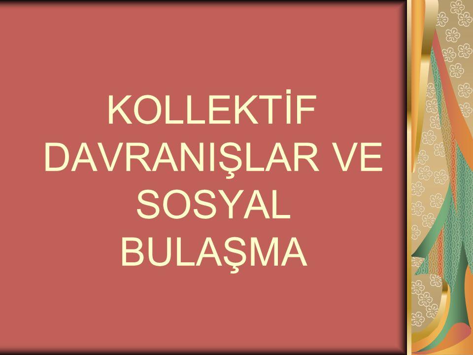 KOLLEKTİF DAVRANIŞLAR VE SOSYAL BULAŞMA