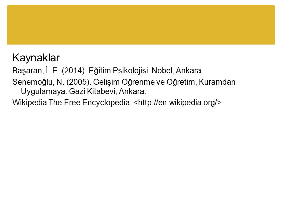 Kaynaklar Başaran, İ. E. (2014). Eğitim Psikolojisi. Nobel, Ankara.
