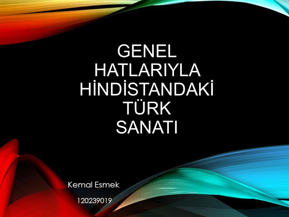 Genel HatlarIyla Hİndİstandakİ Türk SanatI