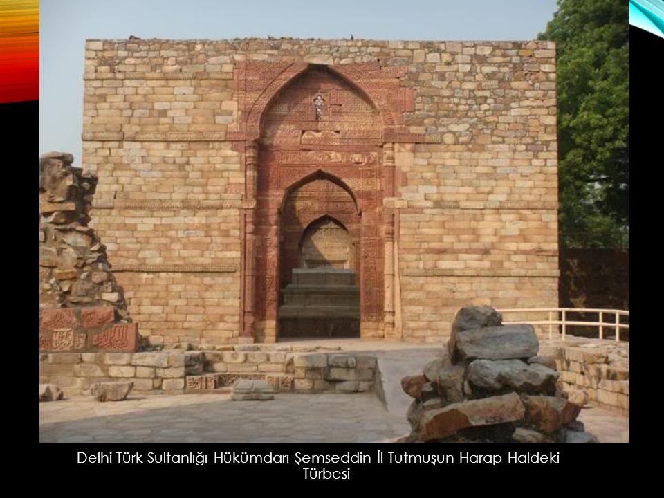 Delhi Türk Sultanlığı Hükümdarı Şemseddin İl-Tutmuşun Harap Haldeki Türbesi