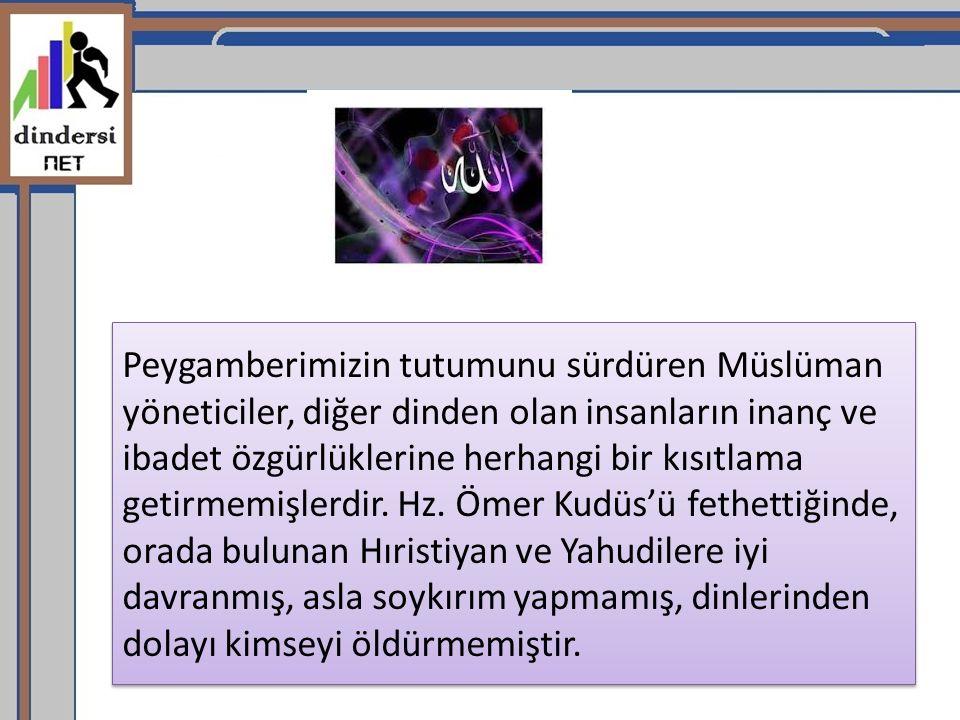 Peygamberimizin tutumunu sürdüren Müslüman yöneticiler, diğer dinden olan insanların inanç ve ibadet özgürlüklerine herhangi bir kısıtlama getirmemişlerdir.