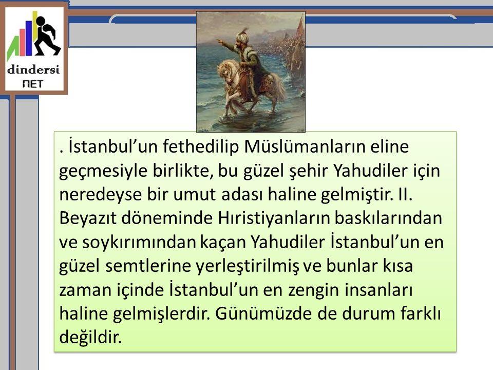 İstanbul'un fethedilip Müslümanların eline geçmesiyle birlikte, bu güzel şehir Yahudiler için neredeyse bir umut adası haline gelmiştir.