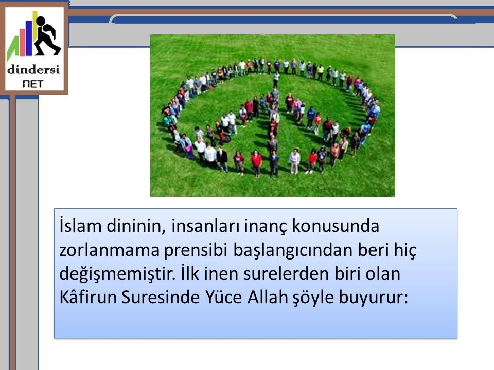 İslam dininin, insanları inanç konusunda zorlanmama prensibi başlangıcından beri hiç değişmemiştir.