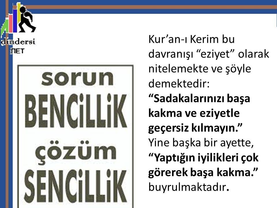 Kur'an-ı Kerim bu davranışı eziyet olarak nitelemekte ve şöyle demektedir: Sadakalarınızı başa kakma ve eziyetle geçersiz kılmayın. Yine başka bir ayette, Yaptığın iyilikleri çok görerek başa kakma. buyrulmaktadır.