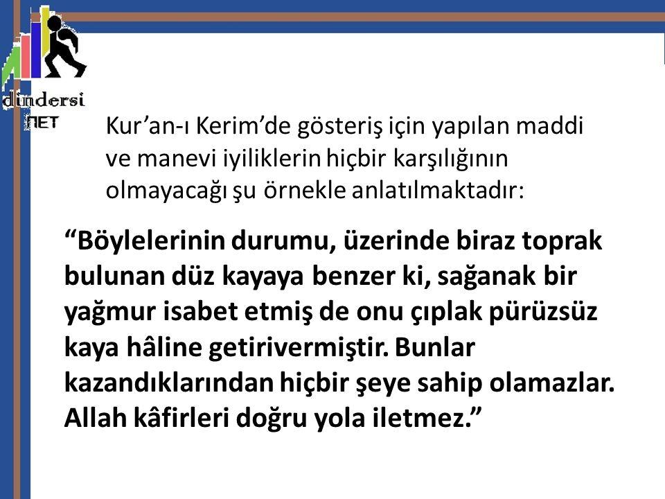 Kur'an-ı Kerim'de gösteriş için yapılan maddi ve manevi iyiliklerin hiçbir karşılığının olmayacağı şu örnekle anlatılmaktadır: