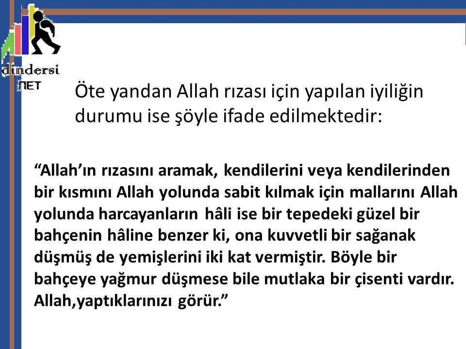 Öte yandan Allah rızası için yapılan iyiliğin durumu ise şöyle ifade edilmektedir: