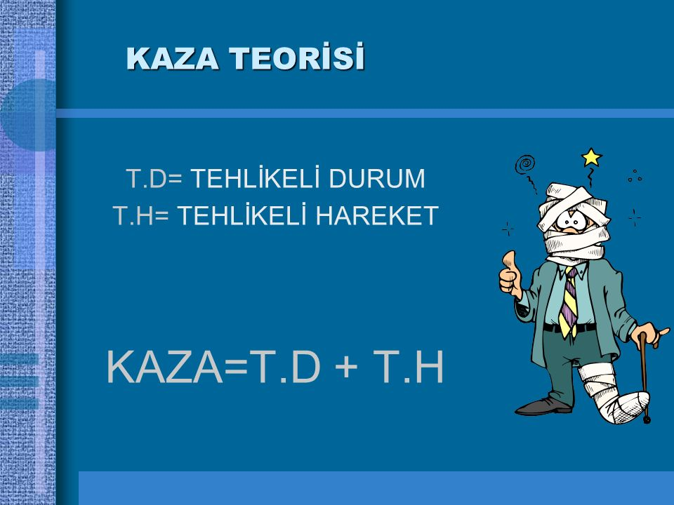 KAZA=T.D + T.H KAZA TEORİSİ T.D= TEHLİKELİ DURUM