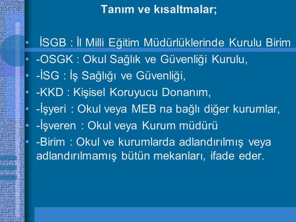 Tanım ve kısaltmalar; İSGB : İl Milli Eğitim Müdürlüklerinde Kurulu Birim. -OSGK : Okul Sağlık ve Güvenliği Kurulu,