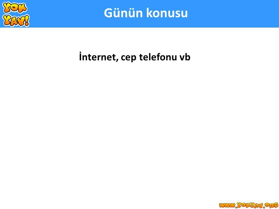 İnternet, cep telefonu vb