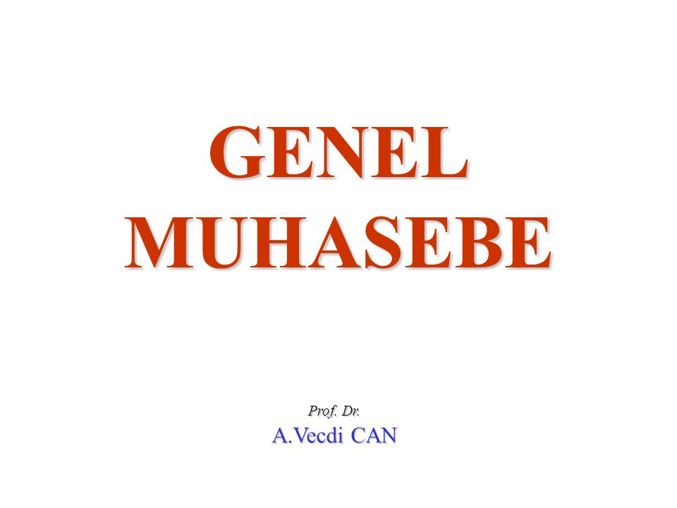 GENEL MUHASEBE Prof. Dr. A.Vecdi CAN