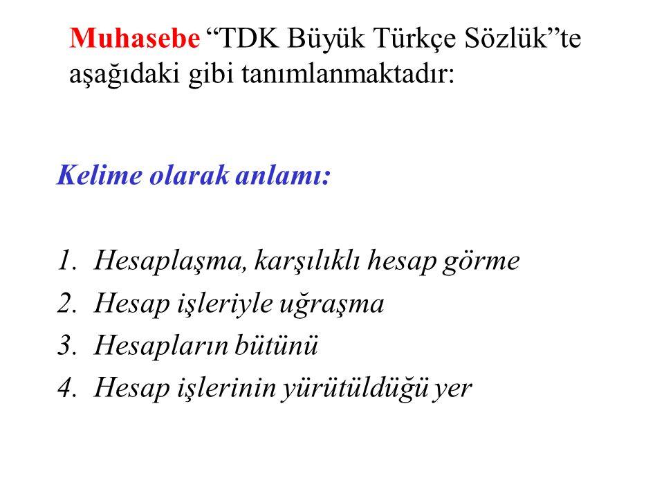 Muhasebe TDK Büyük Türkçe Sözlük te aşağıdaki gibi tanımlanmaktadır: