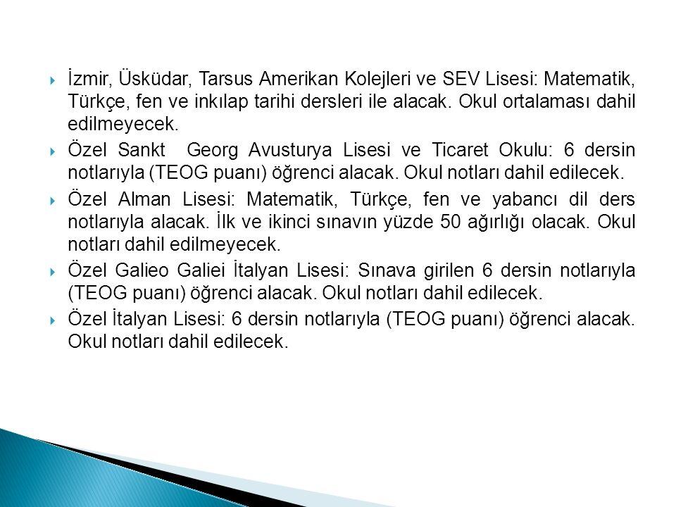 İzmir, Üsküdar, Tarsus Amerikan Kolejleri ve SEV Lisesi: Matematik, Türkçe, fen ve inkılap tarihi dersleri ile alacak. Okul ortalaması dahil edilmeyecek.