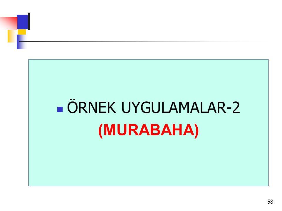 ÖRNEK UYGULAMALAR-2 (MURABAHA)