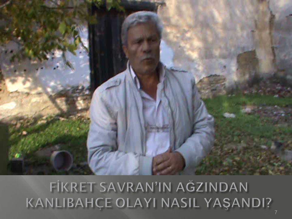 FİKRET SAVRAN'IN AĞZINDAN KANLIBAHÇE OLAYI NASIL YAŞANDI