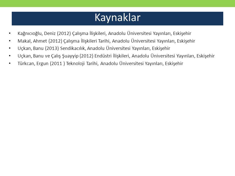 Kaynaklar Kağnıcıoğlu, Deniz (2012) Çalışma İlişkileri, Anadolu Üniversitesi Yayınları, Eskişehir.