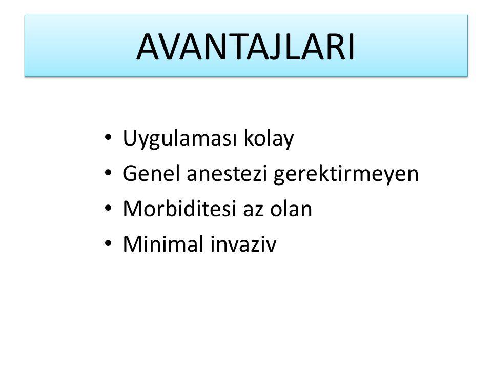 AVANTAJLARI Uygulaması kolay Genel anestezi gerektirmeyen