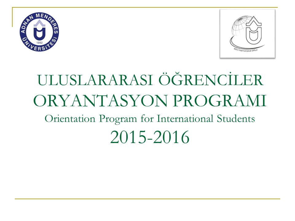 ULUSLARARASI ÖĞRENCİLER ORYANTASYON PROGRAMI Orientation Program for International Students 2015-2016