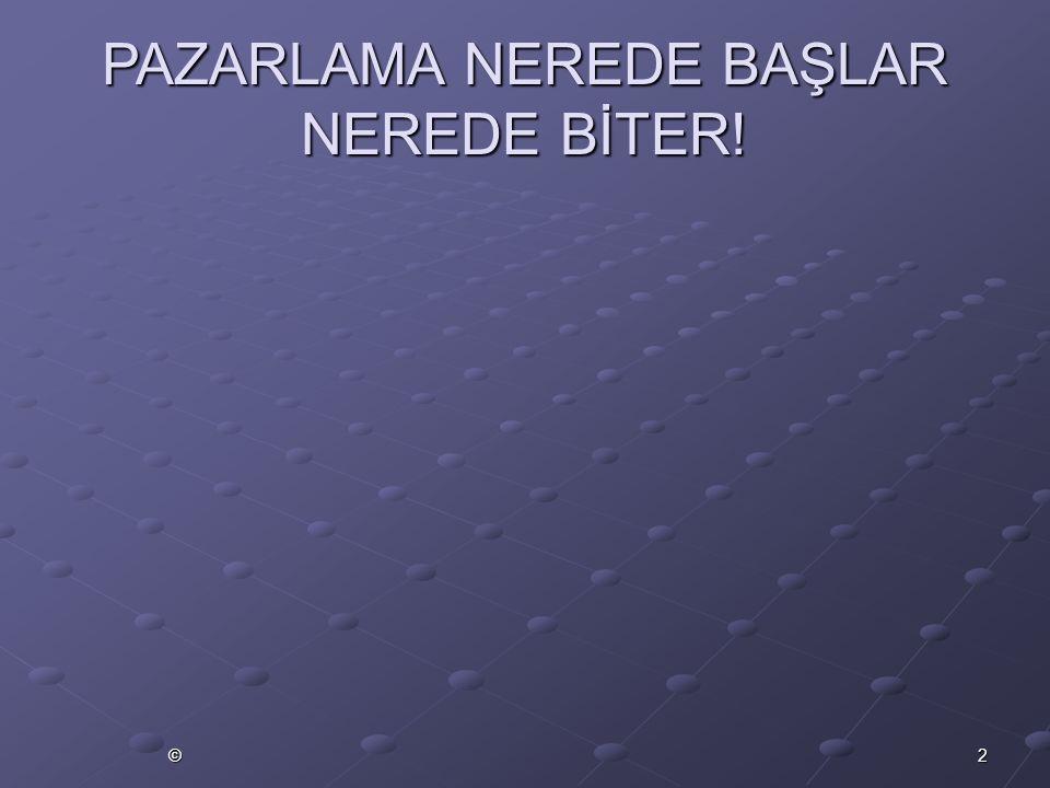PAZARLAMA NEREDE BAŞLAR NEREDE BİTER!
